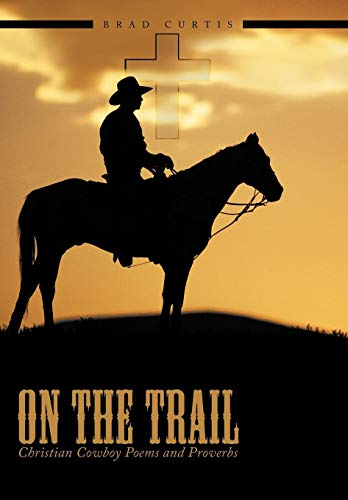 On The Trail: Christian Cowboy Poems and Proverbs: Curtis, Brad