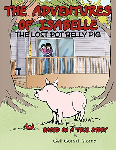 9781452090405: The Adventures of Isabelle The Lost Pot Belly Pig: Based on a True Story