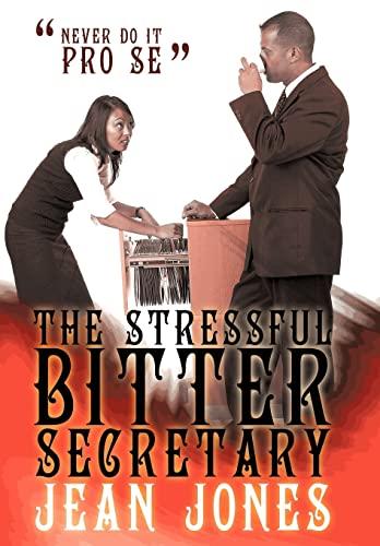 9781452093444: The Stressful Bitter Secretary: Never Do It Pro Se