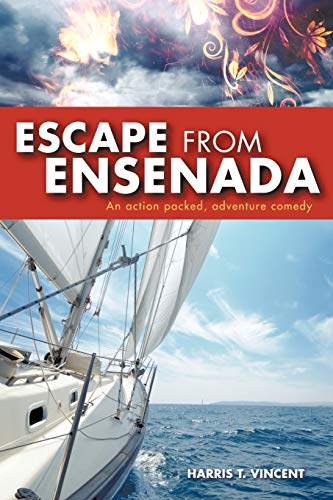 Escape from Ensenada: An Action Packed, Adventure Comedy: Harris T. Vincent