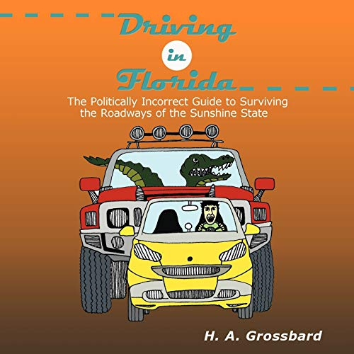 9781452097411: Driving in Florida: The Politically Incorrect Guide to Surviving the Roadways of the Sunshine State