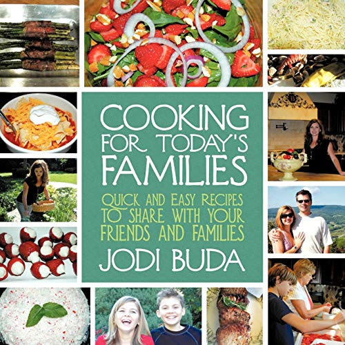 Cooking for Todays Families: Quick and Easy Recipes to Share with Your Friends and Families: Jodi ...