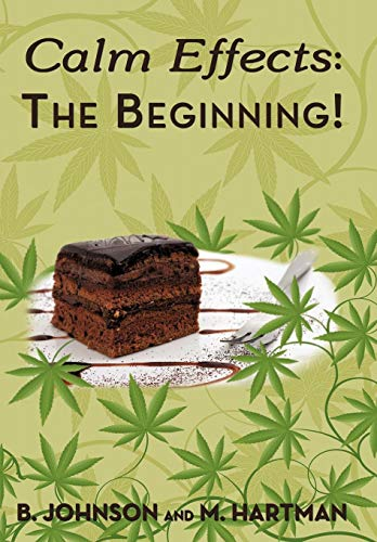 Calm Effects: The Beginning: Unique Cannabis Cookbook: B. Johnson