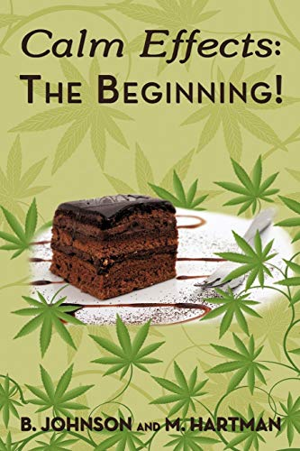 Calm Effects: The Beginning!: Unique Cannabis Cookbook (1452098492) by Johnson, B.; Hartman, M.