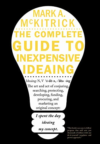 9781452098609: The complete guide to inexpensive Ideaing