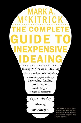 The complete guide to inexpensive Ideaing: Mark A. McKitrick