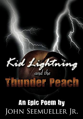 Kid Lightning and the Thunder Peach: An Epic Poem: John A. Seemueller Jr.