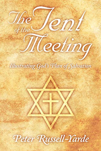 The Tent of the Meeting: Illustrating Gods Plan of Salvation: Peter Russell-Yarde