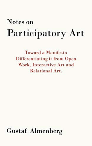 9781452099286: Notes On Participatory Art: Toward A Manifesto Differentiating It From Open Work, Interactive Art And Relational Art.