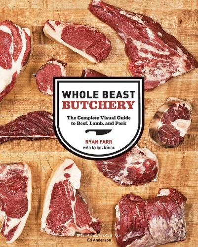 Whole Beast Butchery: The Complete Visual Guide to Beef, Lamb, and Pork