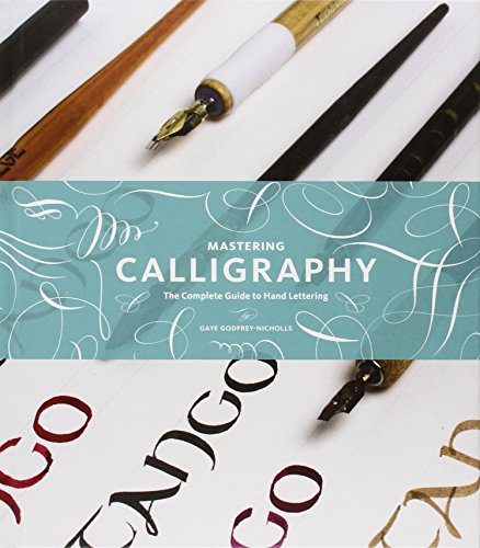 Mastering Calligraphy: The Complete Guide To Hand Lettering.: Godfrey-nicholls, Gaye.
