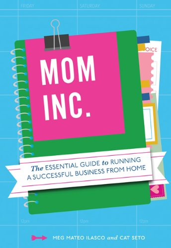 9781452101217: Mom, Inc.: The Essential Guide to Running a Successful Business Close to Home