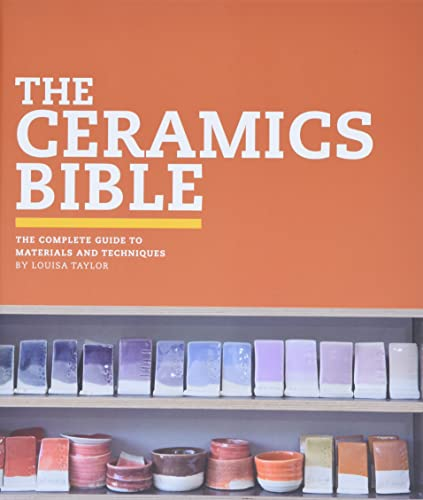 The Ceramics Bible: The Complete Guide to Materials and Techniques: Louisa Taylor