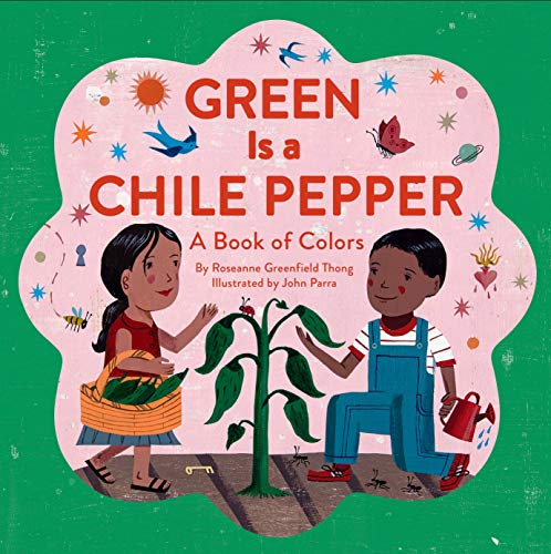 9781452102030: Green is a Chile Pepper: A Book of Colors
