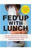 Fed Up with Lunch: How One Anonymous Teacher Revealed the truth About School Lunches- And How We ...