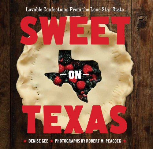 9781452102481: Sweet on Texas: Loveable Confections from the Lone Star State