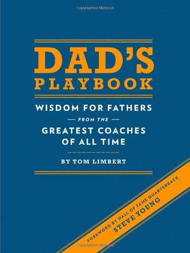 Dad's Playbook: Wisdom for Fathers from the Greatest Coaches of All Time: Tom Limbert