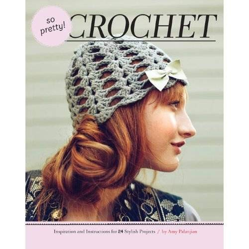 9781452103600: So Pretty! Crochet: Inspiration and Instructions for 24 Stylish Projects