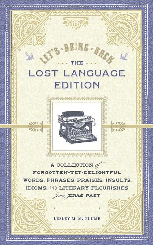 9781452105307: Let's Bring Back: The Lost Language Edition: A Collection of Forgotten-Yet-Delightful Words, Phrases, Praises, Insults, Idioms, and Literary Flourishes from Eras Past