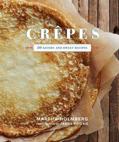 9781452105345: Crepes: 50 Savory and Sweet Recipes