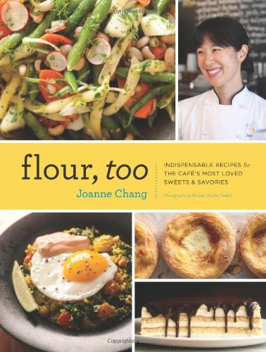 Flour, Too: Indispensable Recipes for the Cafe's Most Loved Sweets & Savories (Baking Cookbook, D...