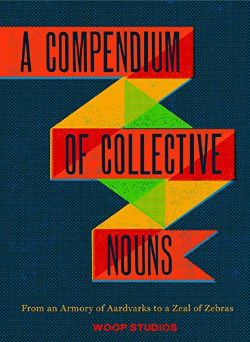 9781452108230: A Compendium of Collective Nouns: From an Armory of Aardvarks to a Zeal of Zebras