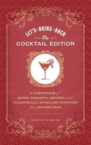 9781452108261: Let's Bring Back: The Cocktail Edition: A Compendium of Impish, Romantic, Amusing, and Occasionally Appalling Potations from Bygone Eras