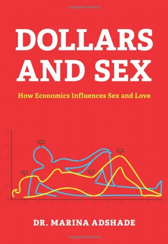 9781452109220: Dollars and Sex: How Economics Influences Sex and Love