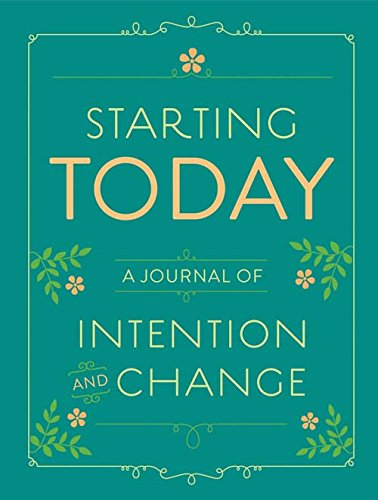 9781452109367: Starting Today: A Journal of Intention and Change