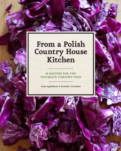 9781452110554: From a Polish Country House Kitchen: 90 Recipes for the Ultimate Comfort Food