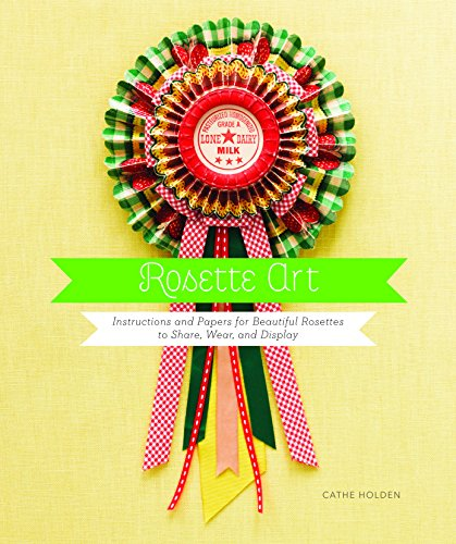 9781452111049: Rosette Art: Instructions and Papers for Beautiful Rosettes to Share, Wear, and Display