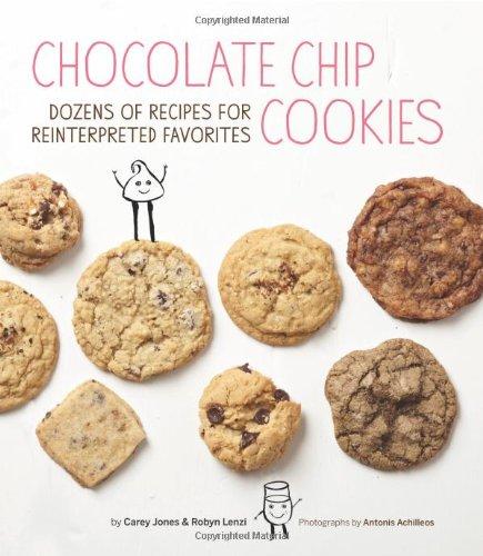 9781452111681: Chocolate Chip Cookies: Dozens of Recipes for Reinterpreted Favorites