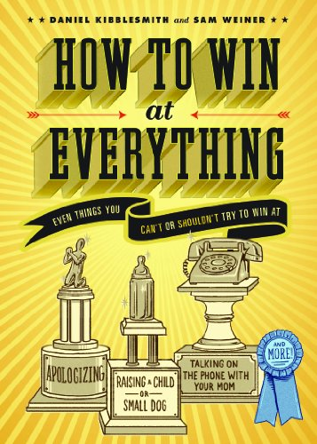 9781452113319: How to Win at Everything: Even Things You Can't or Shouldn't Try to Win at