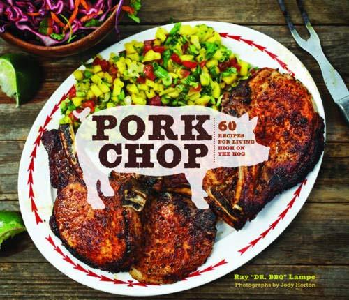 9781452113678: Pork Chop: 60 Recipes for Living High on the Hog