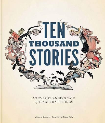 9781452114071: Ten Thousand Stories: An Ever-Changing Tale of Tragic Happenings