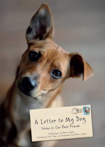 A Letter to My Dog: Notes to Our Best Friends: Robin Layton, Lisa Erspamer, Kimi Culp