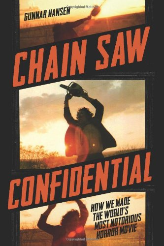9781452114491: Chain Saw Confidential: How We Made the World's Most Notorious Horror Movie