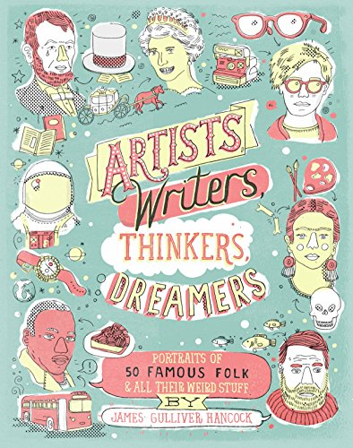 9781452114569: Artists, Writers, Thinkers, Dreamers: Portraits of Fifty Famous Folks & All Their Weird Stuff