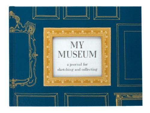 9781452115344: My Museum: A Journal for Sketching and Collecting