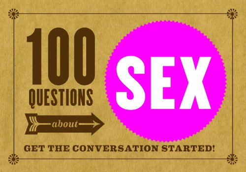 100 Questions About Sex: Get the Conversation Started: B. Petunia