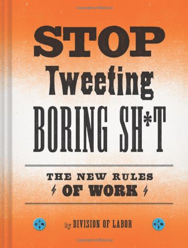 9781452118253: Stop Tweeting Boring Sh*t: The New Rules of Work
