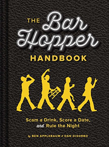 The Bar Hopper Handbook: Scam a Drink, Score a Date, and Rule the Night: DiSorbo, Dan, Applebaum, ...