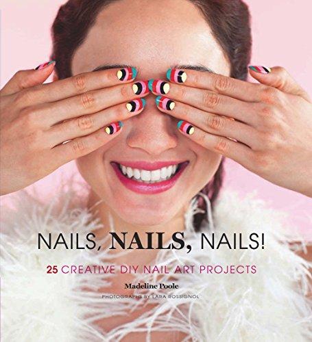 9781452119021: Nails, Nails, Nails!: 25 Creative DIY Nail Art Projects