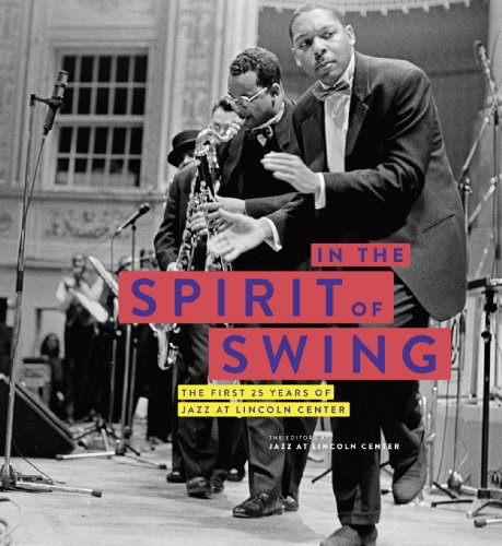 In the Spirit of Swing The First 25 Years of Jazz at Lincoln Center: The Editors at Jazz at Lincoln...