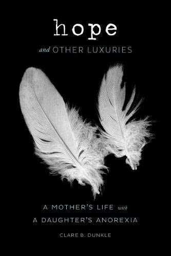 9781452121567: Hope and Other Luxuries: A Mother's Life with a Daughter's Anorexia
