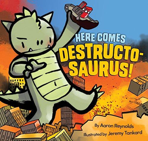 Here Comes Destructosaurus!: Aaron Reynolds