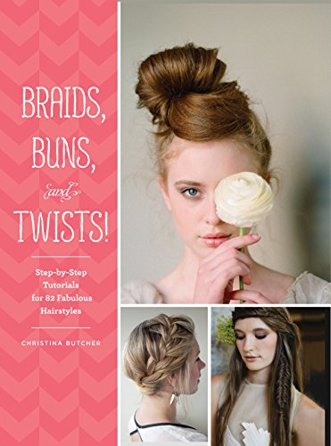 9781452124841: Braids, Buns, and Twists!: Step-by-step Tutorials for 80 Fabulous Hairstyles
