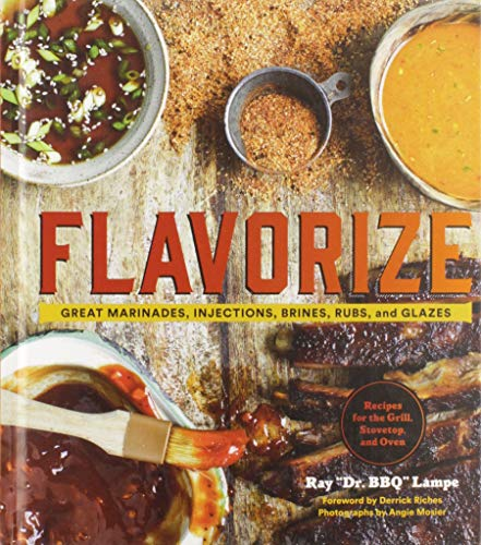 Flavorize: Great Marinades, Injections, Brines, Rubs, and Glazes (Marinate Cookbook, Spices Cookb...