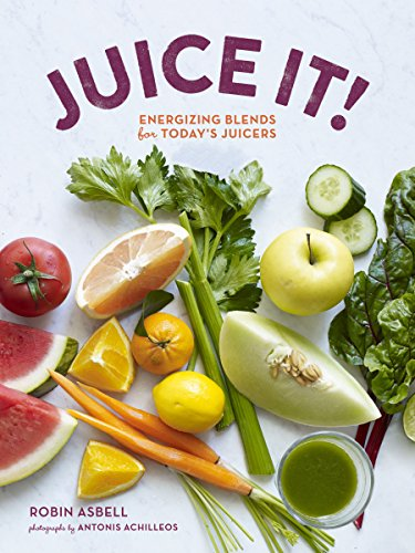 9781452125398: Juice It!: Energizing Blends for Today's Juicers