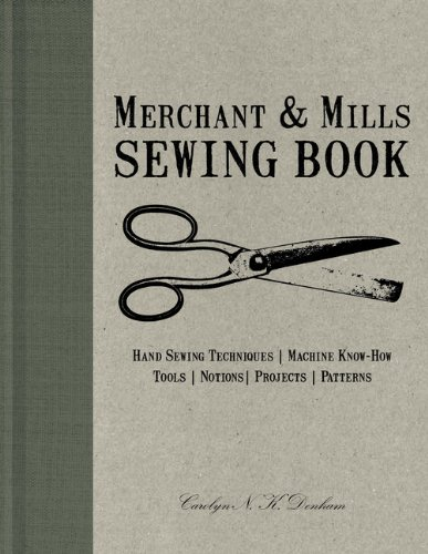 9781452125497: Merchant & Mills Sewing Book: Hand-Sewing Techniques / Machine Know-How / Tools / Notions / Projects / Patterns